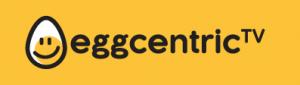 Introducing Eggcentric TV