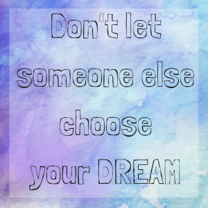 Don't let someone else choose your dream