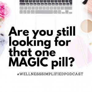 Still looking for a MAGIC Pill?
